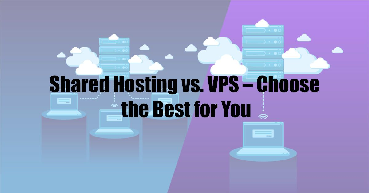 Shared Hosting vs. VPS – Choose the Best for You