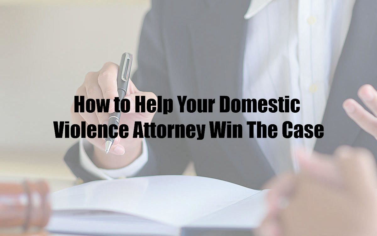 How to Help Your Domestic Violence Attorney Win The Case