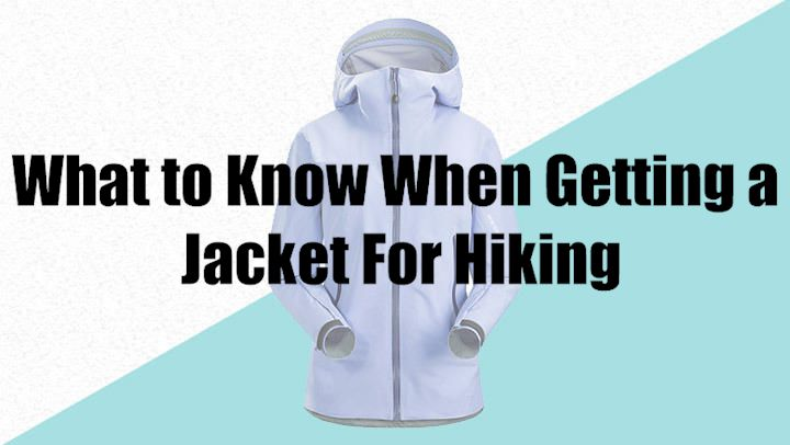 What to Know When Getting a Jacket For Hiking