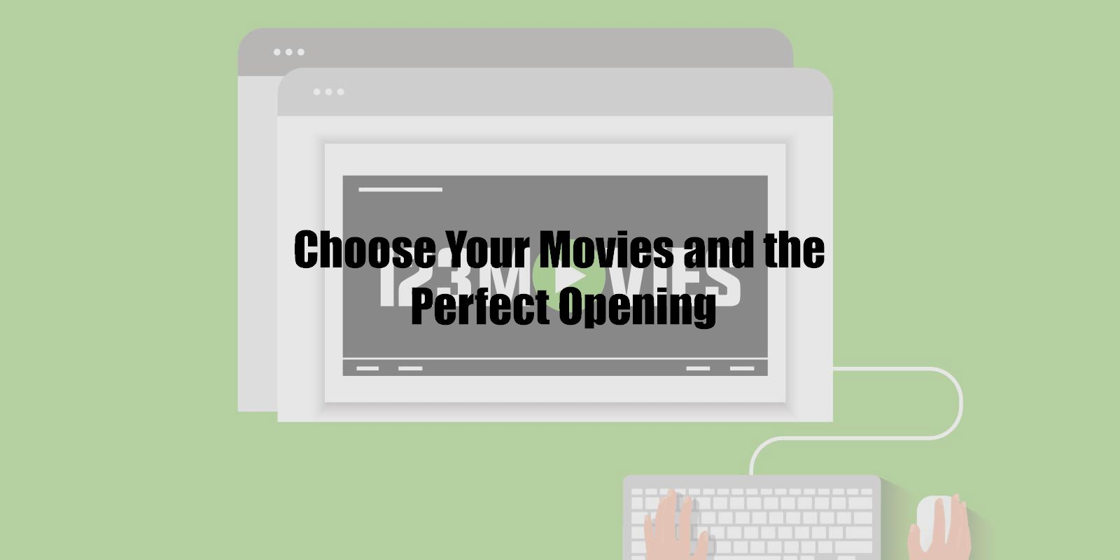 Choose Your Movies and the Perfect Opening